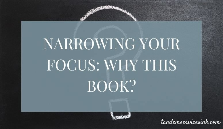 Narrowing Your Focus: Why This Book? (Premise of your Book)
