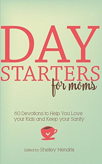 Day Starters for Moms: 60 Devotions to Help You Love your Kids and Keep your Sanity