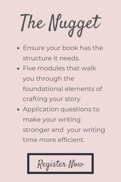 The Nugget: Ensure your book has the structure it needs. Five modules that walk you through the foundational elements of crafting your story Application questions to make your writing stronger and your writing time more efficient.