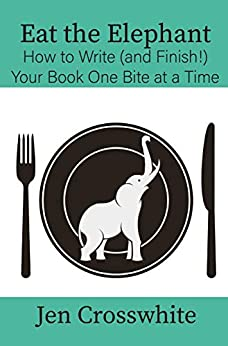 Eat the Elephant: How to Write (and Finish!) Your Book One Bite at a Time