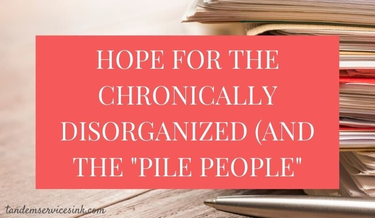 Hope for the Chronically Disorganized (and the Horizontal Organizer)