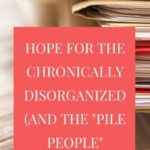 Hope for the chronically disorganized