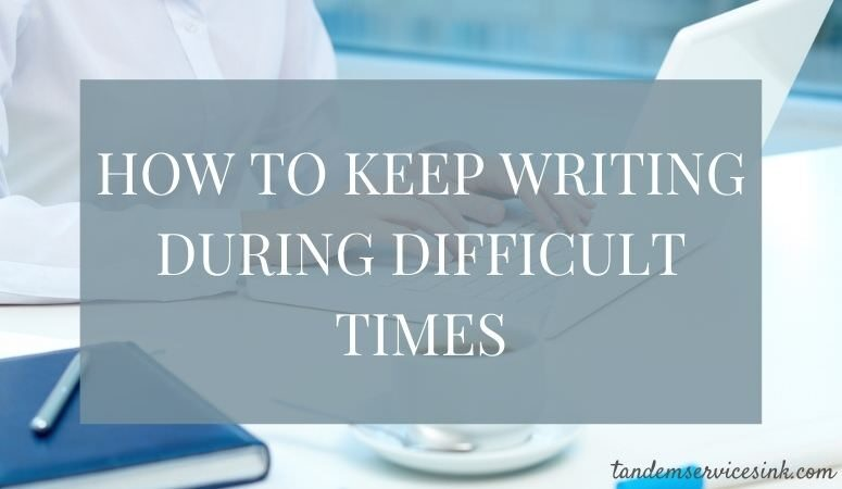 How to keep writing during difficult times