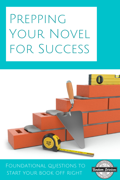 Prepping Your Novel for Success Foundational questions to ensure you get your novel off to the right start
