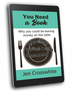You Need a book: why you could be leaving money on the table by Jen Crosswhite
